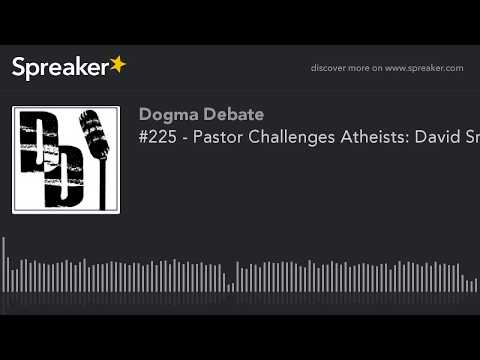 #225 - Pastor Challenges Atheists: David Smalley Accepts
