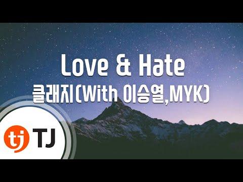 [TJ노래방] Love & Hate - 클래지(With 이승열,MYK) (Love & Hate - Clazzi) / TJ Karaoke