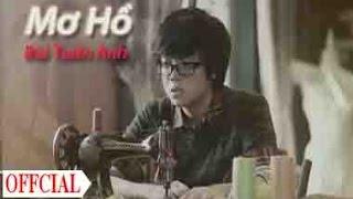 Mơ Hồ - Bùi Tuấn Anh [MV Lyric]