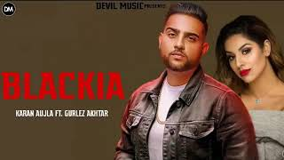 Please subscribe my channel for latest punjabi songs and video song- blackia singer- karan aujla lyrics-karan feat- gurlez akhtar label-a1 records #kar...