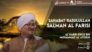 Sahabat Rasulullah Salman Al Farisi (Jalsatul Itsnain, 10/12/18)   Al Habib Idrus Alaydrus