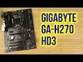 Распаковка Gigabyte GA-H270-HD3
