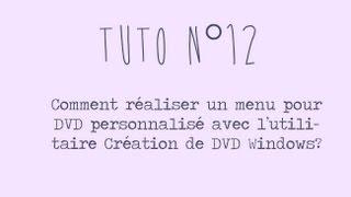 [Tuto n°12] - Comment créer un menu de DVD personnalisé gratuitement? | Les Conseils d'Isa