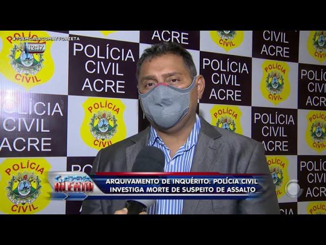Arquivamento de Inquérito: Polícia Civil investiga morte de suspeito de assalto