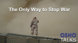 OSHO: The Only Way to Stop War