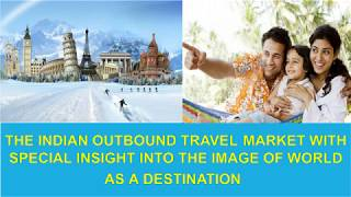 the-indian-outbound-travel-market-with-special-insight-into-the-image-of-world-as-a-destination