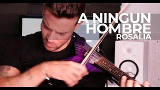 Rosalía - A Ningún Hombre (Violin Cover by Robert Mendoza)