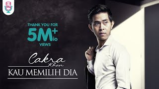 Video Cakra Khan - Kau Memilih Dia (Official Music Video) download MP3, 3GP, MP4, WEBM, AVI, FLV Oktober 2017