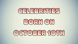 Celebrities born on October 10th