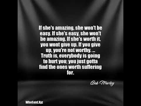 Bob Marley If Shes Amazing She Wont Be Easy If Shes Easy