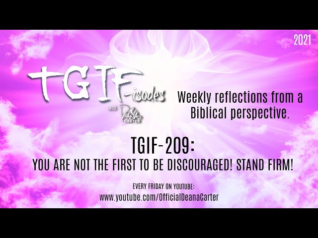 TGIF-209: YOU ARE NOT THE FIRST TO BE DISCOURAGED! STAND FIRM!