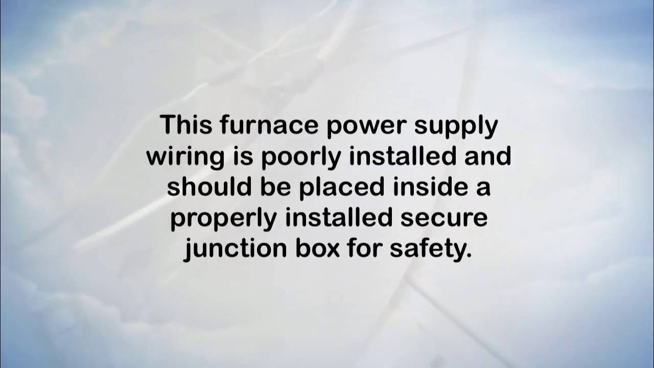 Improper Furnace Wiring Above Grade Home Inspections Youtube Junction Box
