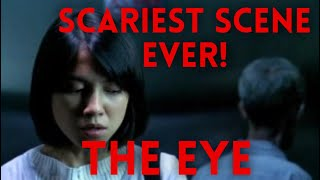 THE EYE - ONE OF THE SCARIEST HORROR SCENES EVER!!!