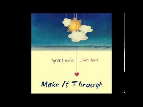 Tyrone Wells - Make It Through (Lyrics in Description)