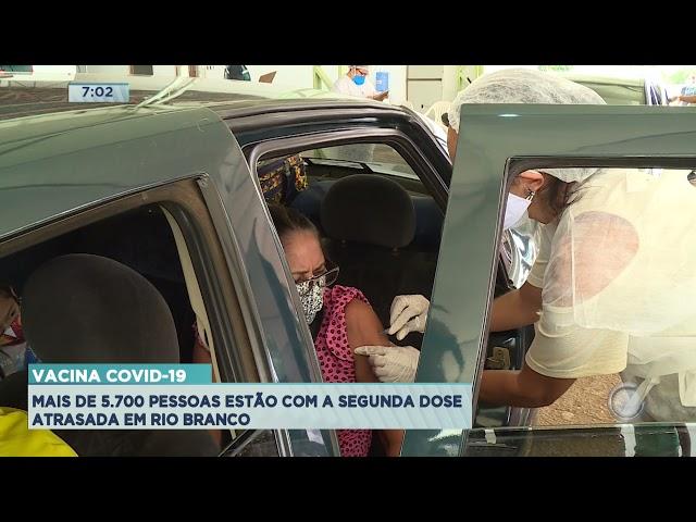 Vacina Covid-19: Mais de 5 mil pessoas estão com a segunda dose atrasada em Rio Branco