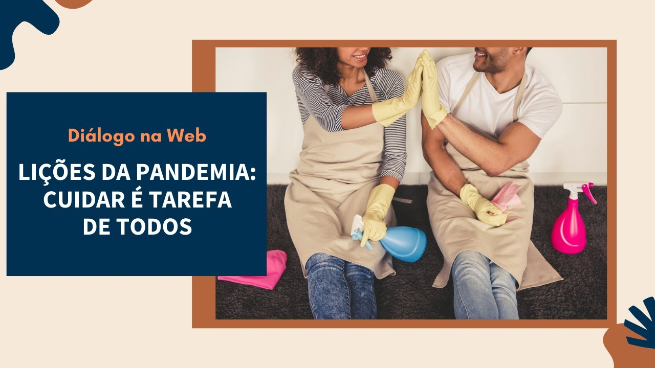 Lições da pandemia: cuidar é tarefa de todos - Diálogo na Web