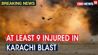 Explosion In Karachi Leaves 9 Injured, Nature Of Blast Yet To Be Ascertained | CNN News18