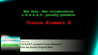 L.E.X.A.R.T. presents Trance Element X - Into the Sound (Original Mix)