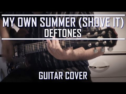 Deftones - My own summer (shove it) (Guitar Cover)