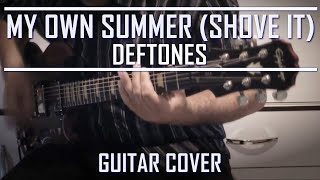 Deftones - My own summer (shove it) (Guitar Cover)