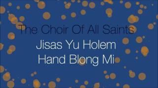 The Choir Of All Saints - Jisas yu holem hand blong mi [HD] ...