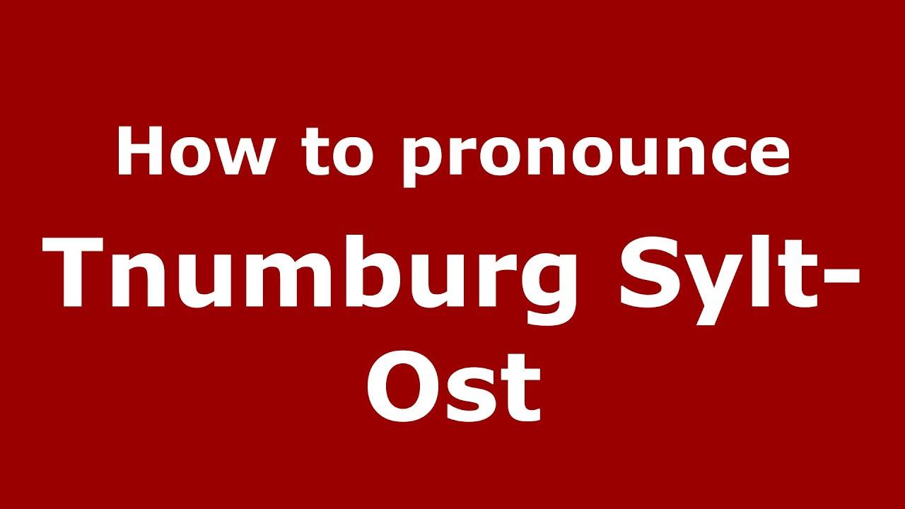 How to pronounce Tnumburg Sylt-Ost (Germany/German) - PronounceNames.com