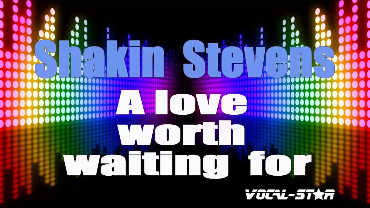 Shakin Stevens A Love Worth Waiting For Karaoke Version With Lyrics Hd Vocal Star Karaoke Youtube