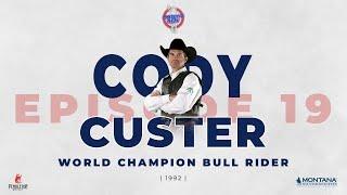 Episode 19 - World Champion Bull Rider Cody Custer