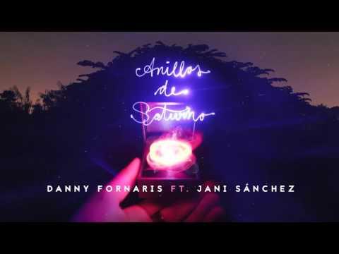 Danny Fornaris - Anillos De Saturno (Feat. Jani Sánchez) - AUDIO