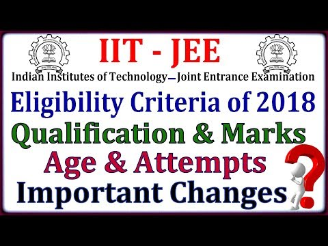 IIT - JEE Eligibility Criteria of 2018 Exams   Age & Attempt Limits   New Changes By IIT Council !!