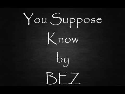 Bez - You suppose know Lyrics
