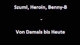 SzumI, Heroin, Benny-B - Von Damals bis Heute