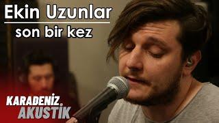 Ekin Uzunlar - Son Bir Kez #KaradenizAkustik Video