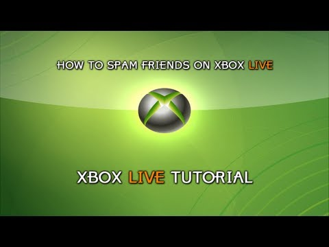 [TUTORIAL] How To Spam People on Xbox Live
