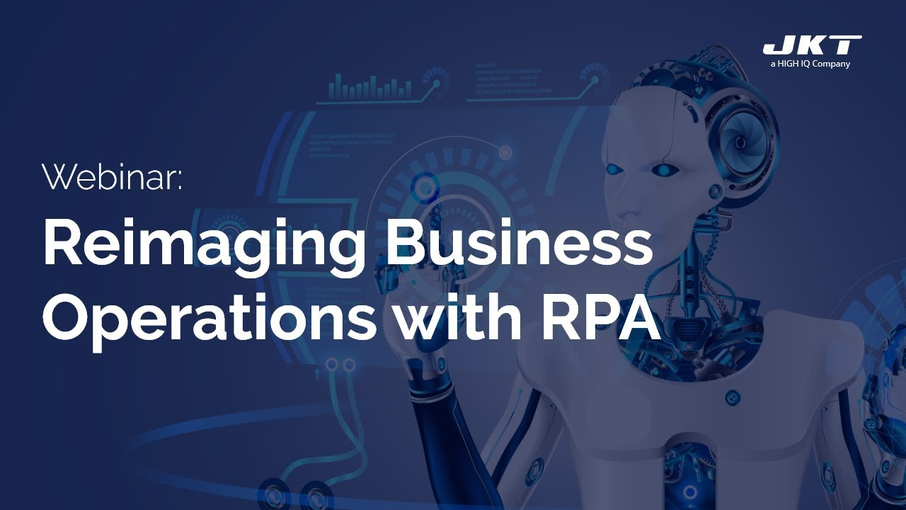 Webinar | Reimaging Business Operations with RPA - JK Technosoft