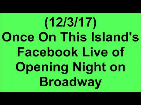 (12/3/17) Once on This Island's FB Live at Opening Night