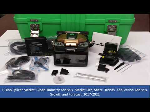 Fusion Splicer Market Size, Share, Trends, Application Analysis, Growth and Forecast, 2017 To 2022