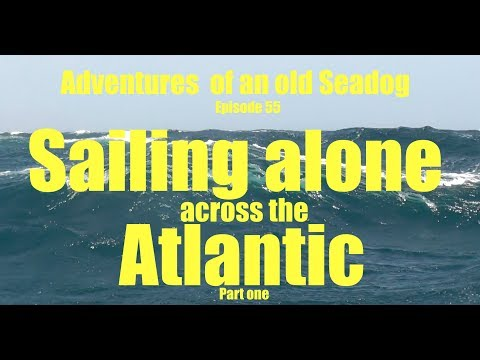 Sailing alone across the Atlantic pt1  Adventures of an old Seadog  epi55