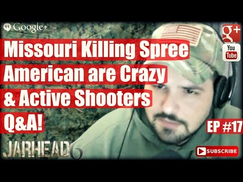 Missouri Killing Spree, American are Crazy & Active Shooters Q&A! (Radio Show: EP #17)