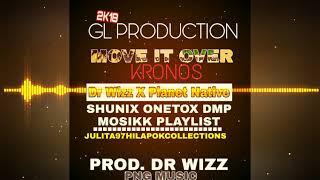 Kronos X Dr Wizz X Planet Native - Move It Over [PNG Music| Shunix Onetox DMP_MosikK PlayList 2K18]