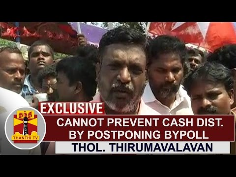EXCLUSIVE | Cannot prevent Cash Distribution by postponing RK Nagar Bypoll | Thirumavalavan