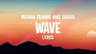 Meghan Trainor - Wave (Lyrics) feat. Mike Sabath