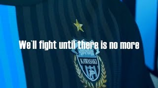 We'll fight until there is no more KAWASAKI FRONTALE 2018PV UNOFFIC...