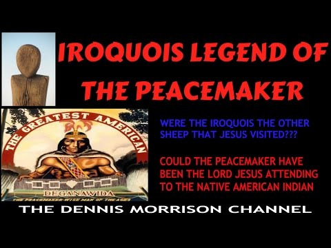 IROQUOIS LEGEND OF THE PEACEMAKER: NATIVE AMERICAN - JESUS IN AMERICA????A????