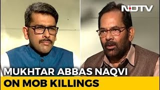 Sufficient Laws For Crimes Like Lynching: Mukhtar Abbas Naqvi To NDTV