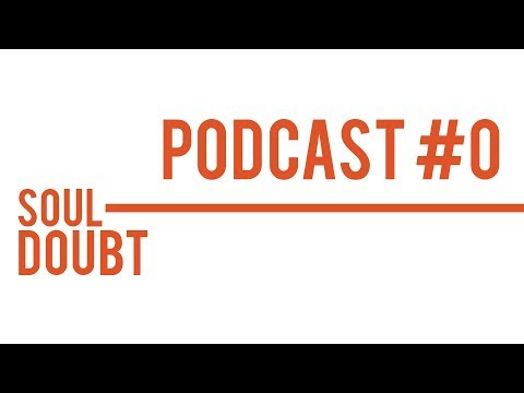 #0: Introducing Soul Doubt Podcast