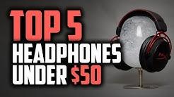 Best Headphones Under $50 - Which Are The Best Budget Headphones?