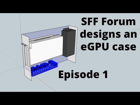 SFF Forum designs an eGPU case - Episode 1 - Brainstorming