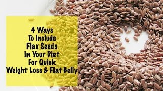 Quick Weight Loss With Flax Seeds - 4 Flax Seed Recipes - Daily Diet - Instant Belly Fat Burner