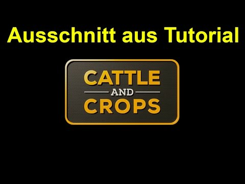 Cattle and Crops - News - Tutorial und eine Überraschung -  Deutsch/German
